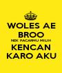 WOLES AE BROO NEK PACARMU MILIH KENCAN KARO AKU - Personalised Poster A1 size