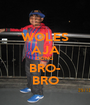 WOLES AJA DONG BRO- BRO - Personalised Poster A1 size