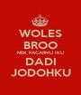 WOLES BROO NEK PACARMU IKU DADI JODOHKU - Personalised Poster A1 size