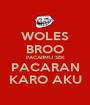 WOLES BROO PACARMU SEK PACARAN KARO AKU - Personalised Poster A1 size