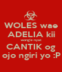 WOLES wae ADELIA kii wong'e nyat CANTIK og ojo ngiri yo :P - Personalised Poster A1 size