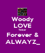 Woody LOVE Tinker Forever & ALWAYZ_ - Personalised Poster A1 size