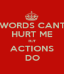 WORDS CANT HURT ME BUT ACTIONS DO - Personalised Poster A1 size