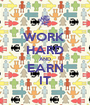 WORK  HARD AND EARN IT - Personalised Poster A1 size