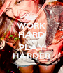 WORK HARD AND PLAY HARDER - Personalised Poster A1 size