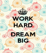 WORK HARD . DREAM BIG - Personalised Poster A1 size