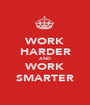 WORK HARDER AND WORK SMARTER - Personalised Poster A1 size