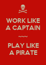 WORK LIKE A CAPTAIN ~~~ PLAY LIKE A PIRATE - Personalised Poster A1 size
