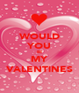 WOULD YOU BE MY VALENTiNES - Personalised Poster A1 size