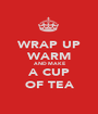 WRAP UP WARM AND MAKE A CUP OF TEA - Personalised Poster A1 size