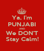 Ya, I'm PUNJABI AND We DON'T Stay Calm! - Personalised Poster A1 size