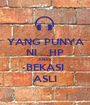 YANG PUNYA NI ...HP ANAK BEKASI ASLI - Personalised Poster A1 size