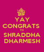 YAY CONGRATS  TO SHRADDHA DHARMESH - Personalised Poster A1 size