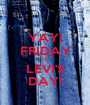 YAY! FRIDAY IS LEVI'S DAY! - Personalised Poster A1 size