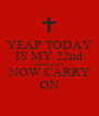 YEAP TODAY IS MY 22nd BIRTHDAY NOW CARRY ON - Personalised Poster A1 size