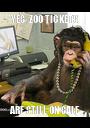 YES, ZOO TICKETS ARE STILL ON SALE - Personalised Poster A1 size