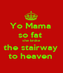 Yo Mama  so fat  she broke the stairway  to heaven  - Personalised Poster A1 size