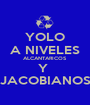 YOLO A NIVELES ALCANTARICOS Y  JACOBIANOS - Personalised Poster A1 size