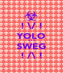 ! \/ ! YOLO < ! > SWEG ! /\ ! - Personalised Poster A1 size