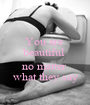 You are  beautiful   no matter  what they say - Personalised Poster A1 size
