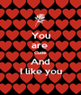 You are  Cutie And I like you - Personalised Poster A1 size
