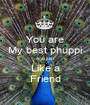 You are My best phuppi And just Like a Friend - Personalised Poster A1 size