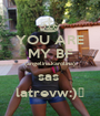 YOU ARE MY BF (angelina.karolina) sas  latrevw:)♥ - Personalised Poster A1 size
