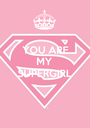 YOU ARE MY SUPERGIRL   - Personalised Poster A1 size