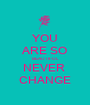 YOU ARE SO BEAUTIFUL NEVER  CHANGE - Personalised Poster A1 size