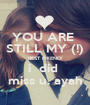 YOU ARE  STILL MY (!) BEST FRIEND! i  did  miss u. ayah - Personalised Poster A1 size