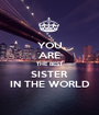 YOU ARE THE BEST SISTER IN THE WORLD - Personalised Poster A1 size