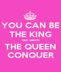 YOU CAN BE THE KING but watch THE QUEEN CONQUER - Personalised Poster A1 size