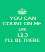 YOU CAN COUNT ON ME  LIKE 1,2,3 I'LL BE THERE - Personalised Poster A1 size