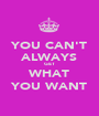 YOU CAN'T ALWAYS GET WHAT YOU WANT - Personalised Poster A1 size