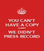 YOU CAN'T HAVE A COPY SORRY WE DIDN'T PRESS RECORD - Personalised Poster A1 size