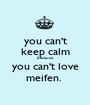 you can't keep calm because you can't love meifen.  - Personalised Poster A1 size