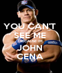 YOU CAN'T  SEE ME  BECAUSE IM JOHN  CENA  - Personalised Poster A1 size