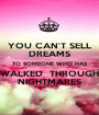 YOU CAN'T SELL DREAMS TO SOMEONE WHO HAS WALKED  THROUGH NIGHTMARES - Personalised Poster A1 size
