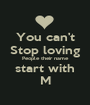 You can't Stop loving People their name start with M - Personalised Poster A1 size