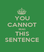 YOU CANNOT READ THIS SENTENCE - Personalised Poster A1 size