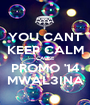 YOU CANT KEEP CALM 'CAUSE PROMO '14 MWAL3INA - Personalised Poster A1 size