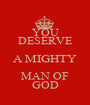 YOU DESERVE A MIGHTY MAN OF GOD - Personalised Poster A1 size