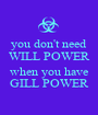 you don't need WILL POWER  when you have GILL POWER - Personalised Poster A1 size