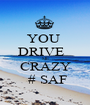 YOU  DRIVE   ME CRAZY  # SAF - Personalised Poster A1 size