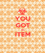 YOU GOT An ITEM  - Personalised Poster A1 size