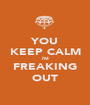 YOU KEEP CALM I'M FREAKING OUT - Personalised Poster A1 size