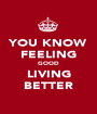 YOU KNOW FEELING GOOD LIVING BETTER - Personalised Poster A1 size