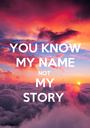YOU KNOW MY NAME NOT MY STORY  - Personalised Poster A1 size