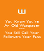 You Know You're An Old Wattpader when You Still Call Your Followers Your Fans - Personalised Poster A1 size