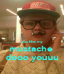 you like my mustache  dooo youuu - Personalised Poster A1 size